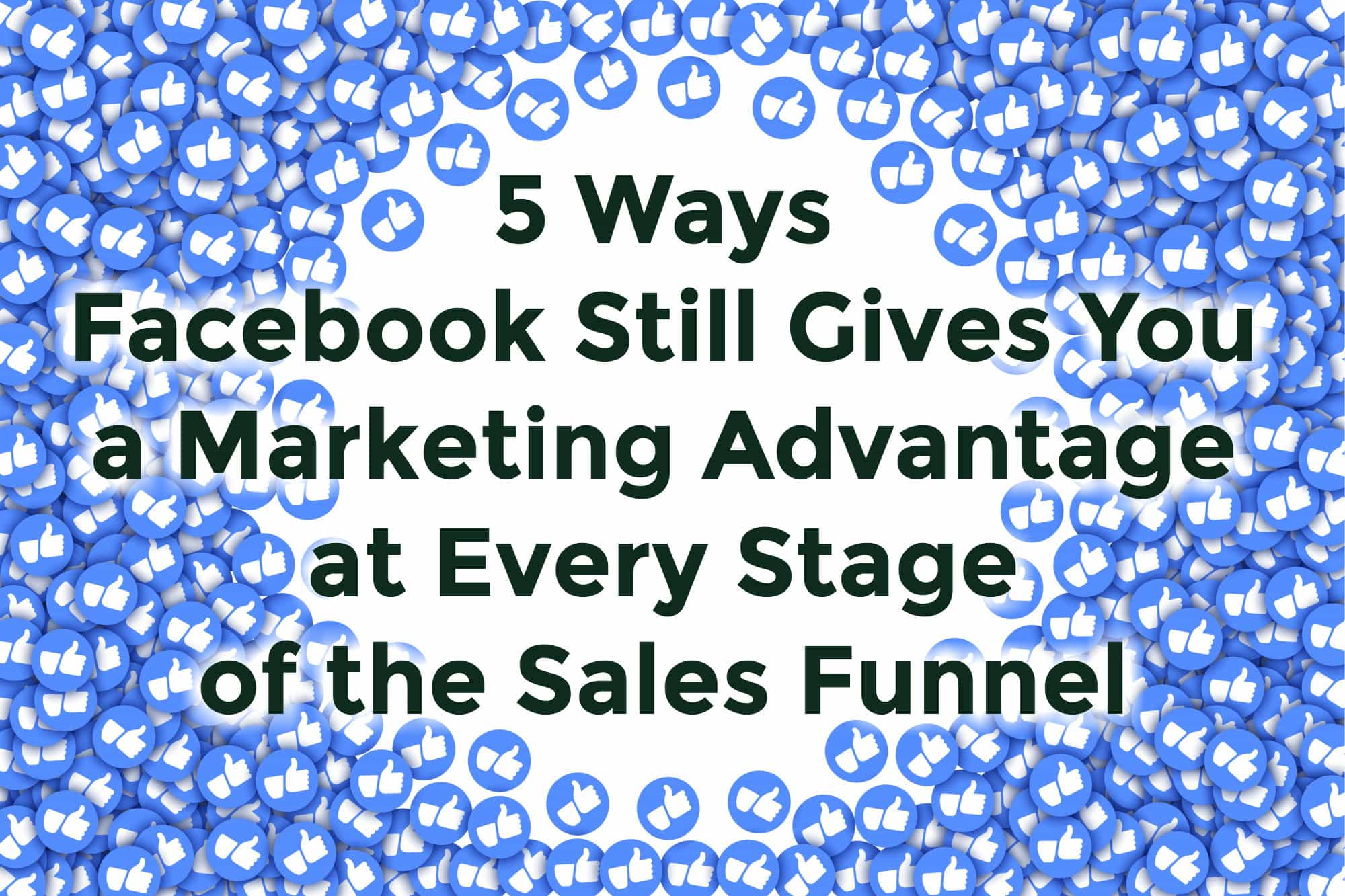 Top 5 Advantages of Facebook Marketing for Your Business - Vindicta