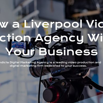 How a Liverpool Video Production Agency Will Help Your Business